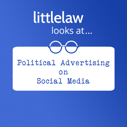 LittleLaw looks at… Political Advertising on Social Media