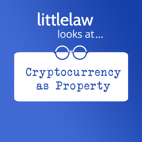 LittleLaw looks at… Cryptocurrency as a Property