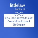 LL Looks At… the Conservatives' Constitutional Reforms
