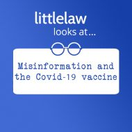 LittleLaw Looks at… Misinformation and the Covid-19 Vaccine