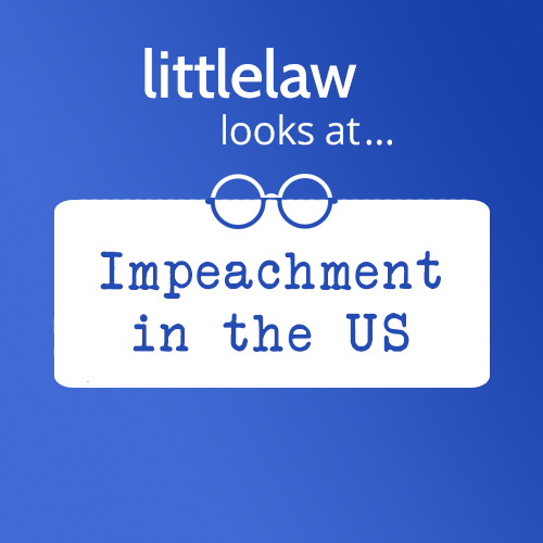 LittleLaw Looks at… Impeachment in the US