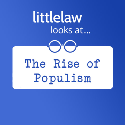 LittleLaw Looks at… the Rise of Populism