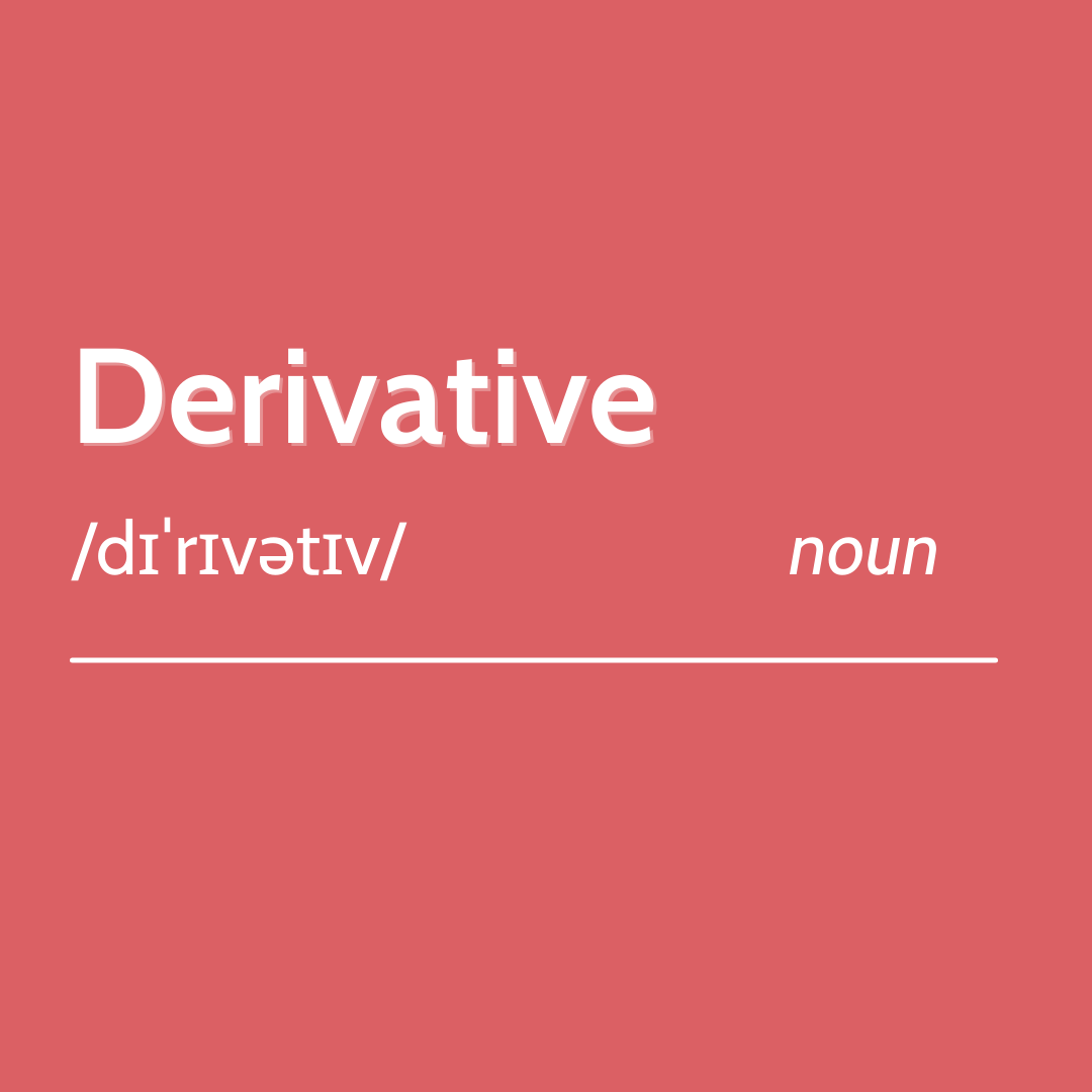 """What is a """"derivative""""?"""